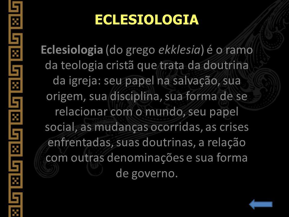 Eclesiologia (do grego ekklesia) é o ramo da teologia cristã que trata da doutrina da igreja: seu papel na salvação, sua origem, sua disciplina, sua f