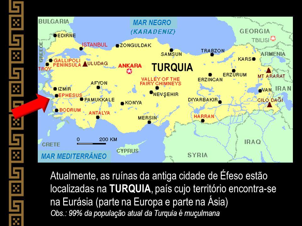 Atualmente, as ruínas da antiga cidade de Éfeso estão localizadas na TURQUIA, país cujo território encontra-se na Eurásia (parte na Europa e parte na
