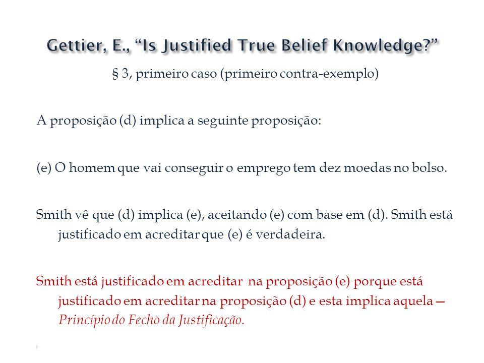§ 3, primeiro caso (primeiro contra-exemplo) A proposição (d) implica a seguinte proposição: (e) O homem que vai conseguir o emprego tem dez moedas no