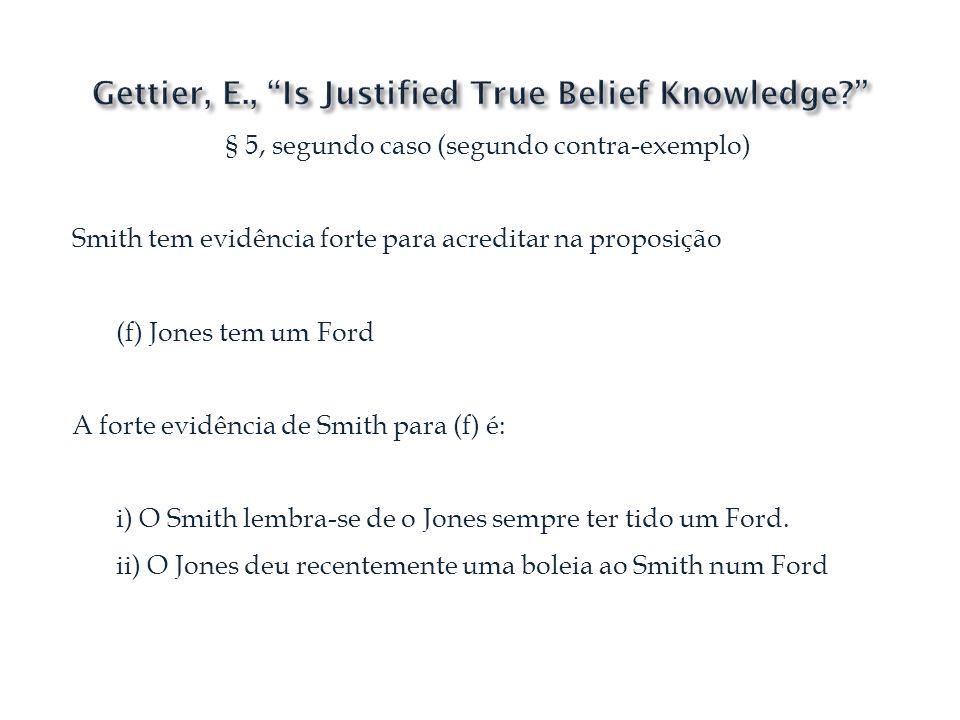 § 5, segundo caso (segundo contra-exemplo) Smith tem evidência forte para acreditar na proposição (f) Jones tem um Ford A forte evidência de Smith par