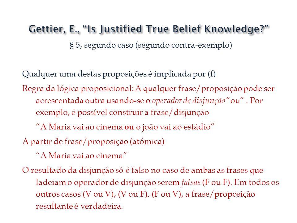 § 5, segundo caso (segundo contra-exemplo) Qualquer uma destas proposições é implicada por (f) Regra da lógica proposicional: A qualquer frase/proposi