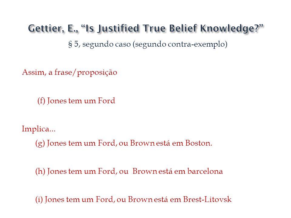 § 5, segundo caso (segundo contra-exemplo) Assim, a frase/proposição (f) Jones tem um Ford Implica... (g) Jones tem um Ford, ou Brown está em Boston.