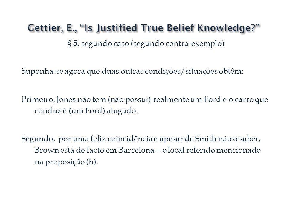 § 5, segundo caso (segundo contra-exemplo) Suponha-se agora que duas outras condições/situações obtêm: Primeiro, Jones não tem (não possui) realmente