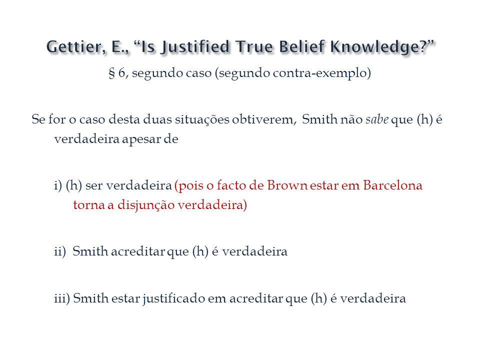 § 6, segundo caso (segundo contra-exemplo) Se for o caso desta duas situações obtiverem, Smith não sabe que (h) é verdadeira apesar de i) (h) ser verd