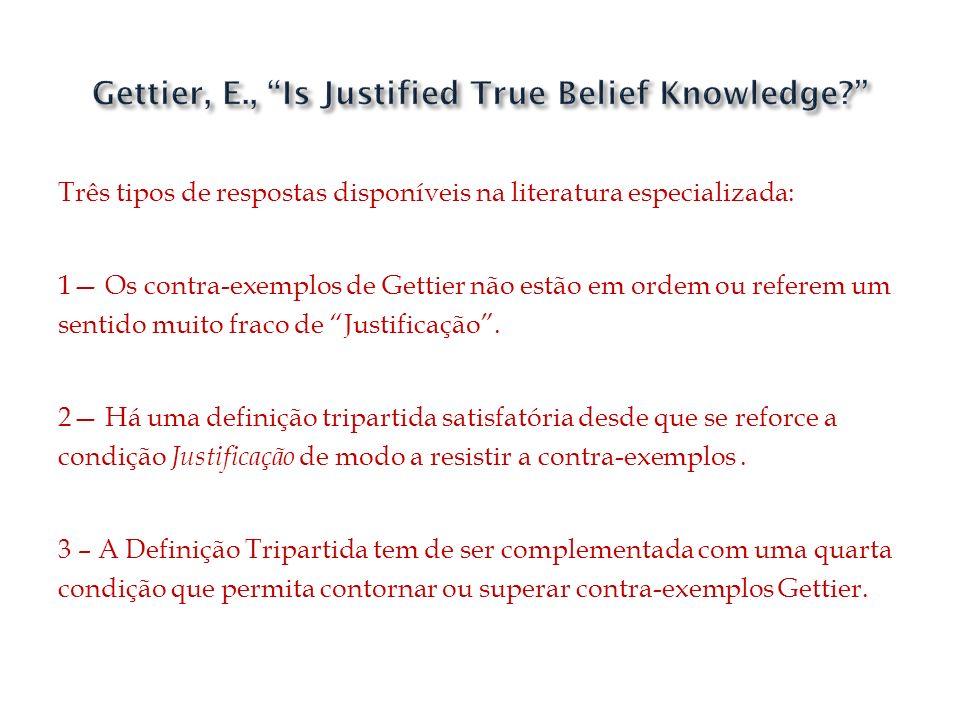 Três tipos de respostas disponíveis na literatura especializada: 1 Os contra-exemplos de Gettier não estão em ordem ou referem um sentido muito fraco