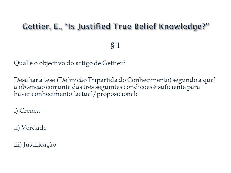 § 1 Qual é a estratégia usada por Gettier no artigo para atingir o seu objectivo.
