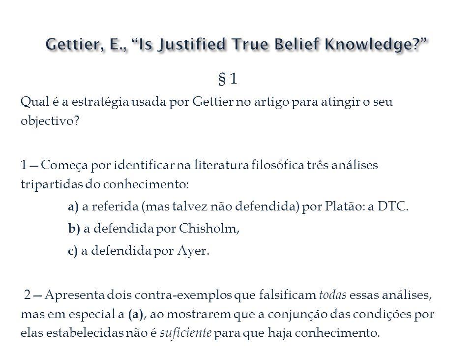 § 1 Qual é a estratégia usada por Gettier no artigo para atingir o seu objectivo? 1Começa por identificar na literatura filosófica três análises tripa