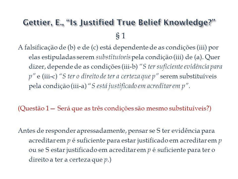 § 6, segundo caso (segundo contra-exemplo) Se for o caso desta duas situações obtiverem, Smith não sabe que (h) é verdadeira apesar de i) (h) ser verdadeira (pois o facto de Brown estar em Barcelona torna a disjunção verdadeira) ii) Smith acreditar que (h) é verdadeira iii) Smith estar justificado em acreditar que (h) é verdadeira