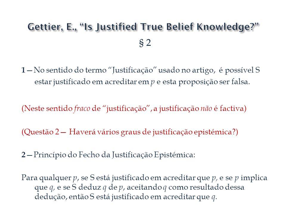 § 2 1 No sentido do termo Justificação usado no artigo, é possível S estar justificado em acreditar em p e esta proposição ser falsa. (Neste sentido f