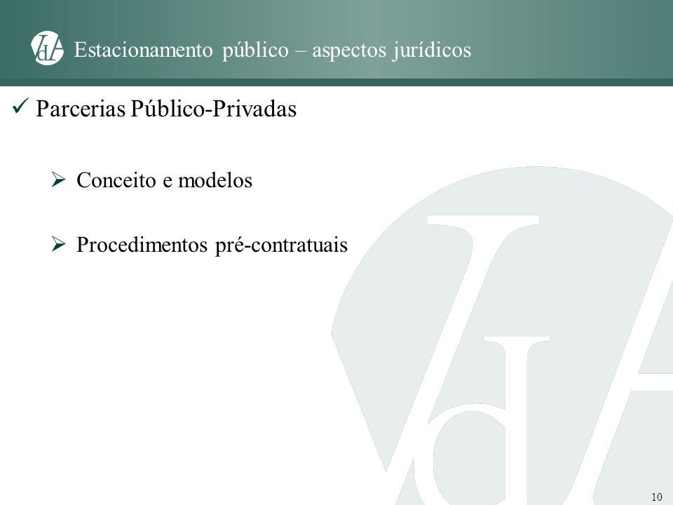 10 Estacionamento público – aspectos jurídicos Parcerias Público-Privadas Conceito e modelos Procedimentos pré-contratuais
