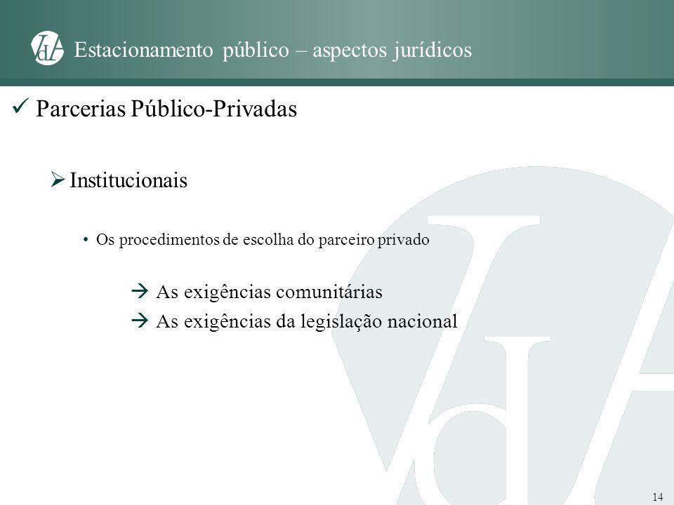14 Estacionamento público – aspectos jurídicos Parcerias Público-Privadas Institucionais Os procedimentos de escolha do parceiro privado As exigências
