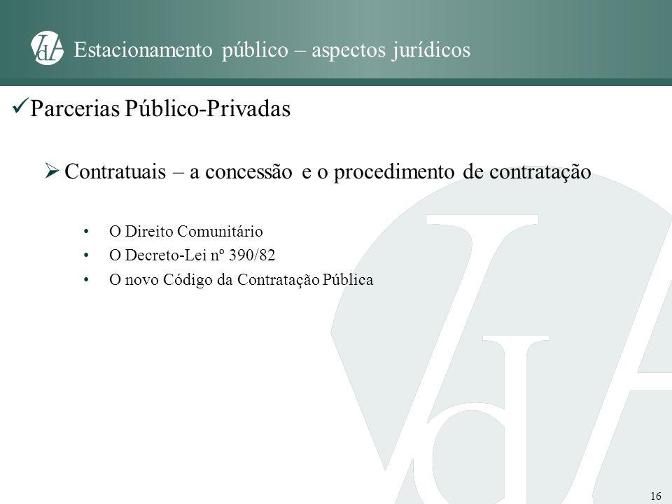 16 Estacionamento público – aspectos jurídicos Parcerias Público-Privadas Contratuais – a concessão e o procedimento de contratação O Direito Comunitá