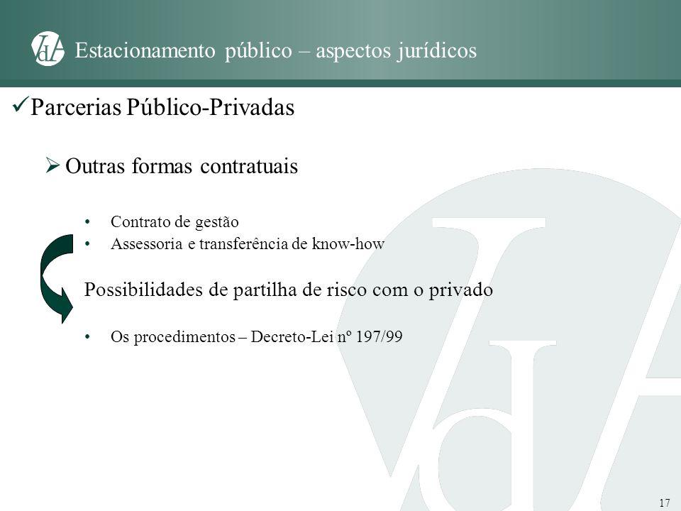 17 Estacionamento público – aspectos jurídicos Parcerias Público-Privadas Outras formas contratuais Contrato de gestão Assessoria e transferência de k