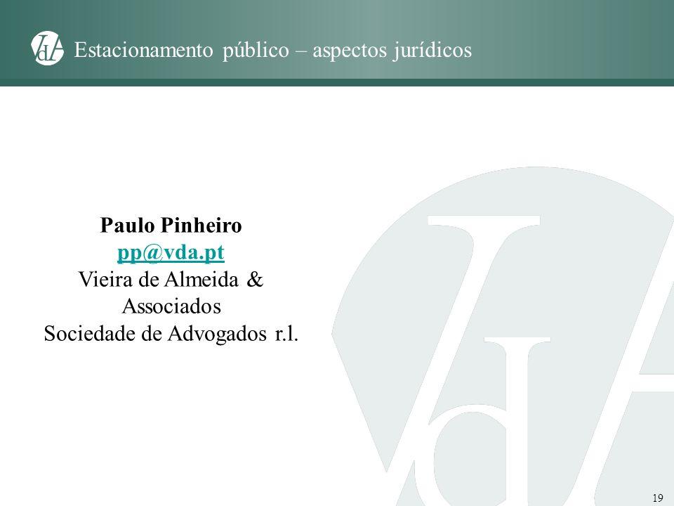 19 Paulo Pinheiro pp@vda.pt Vieira de Almeida & Associados Sociedade de Advogados r.l. Estacionamento público – aspectos jurídicos