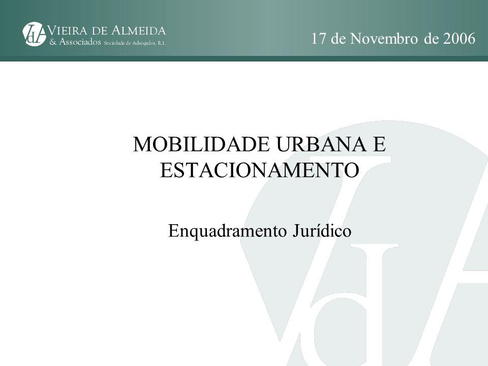 MOBILIDADE URBANA E ESTACIONAMENTO Enquadramento Jurídico 17 de Novembro de 2006