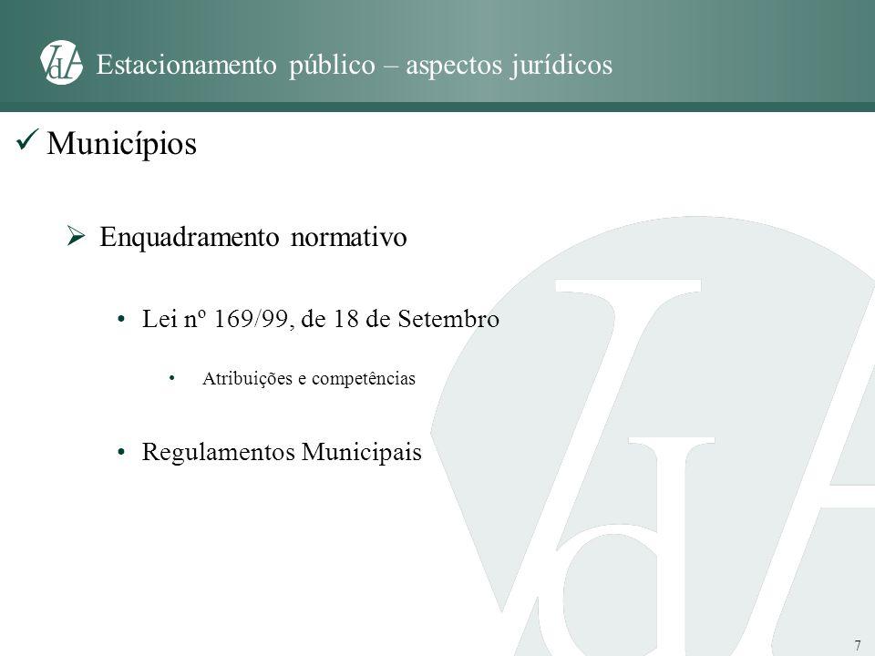 7 Estacionamento público – aspectos jurídicos Municípios Enquadramento normativo Lei nº 169/99, de 18 de Setembro Atribuições e competências Regulamen