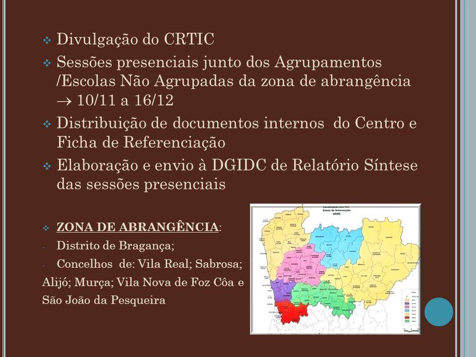 Divulgação do CRTIC Sessões presenciais junto dos Agrupamentos /Escolas Não Agrupadas da zona de abrangência 10/11 a 16/12 Distribuição de documentos