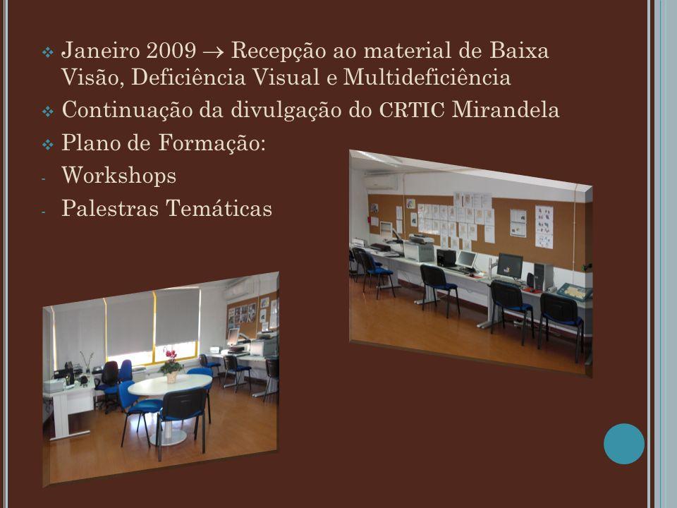 Janeiro 2009 Recepção ao material de Baixa Visão, Deficiência Visual e Multideficiência Continuação da divulgação do CRTIC Mirandela Plano de Formação