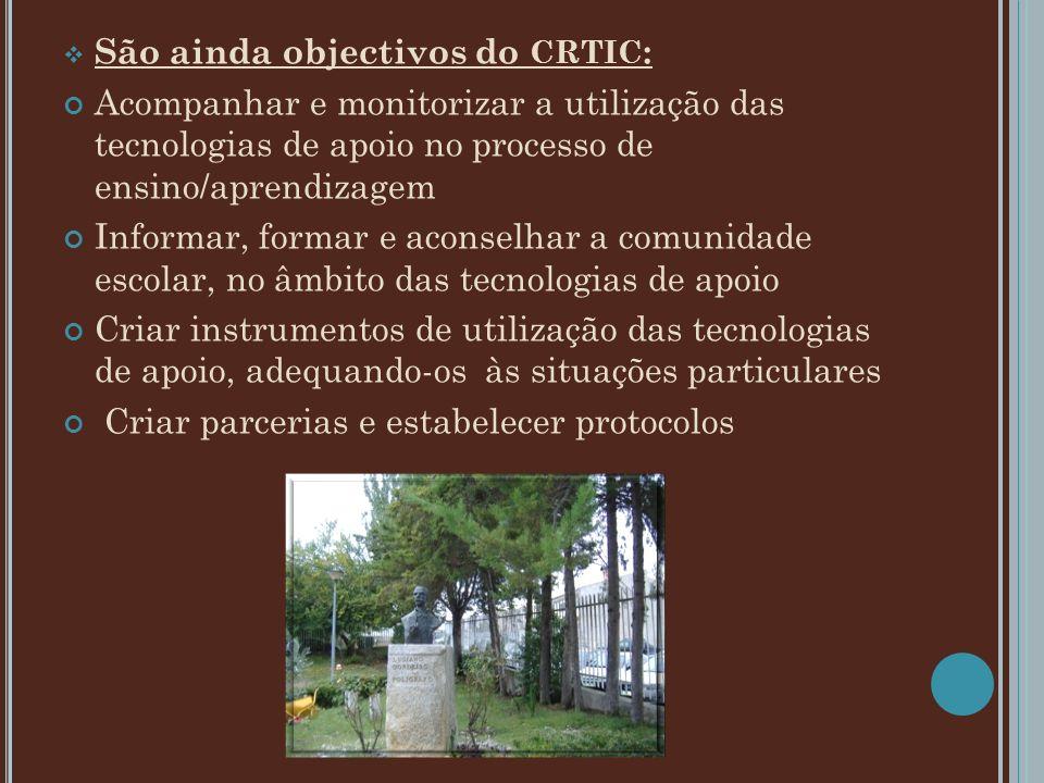 São ainda objectivos do CRTIC : Acompanhar e monitorizar a utilização das tecnologias de apoio no processo de ensino/aprendizagem Informar, formar e a