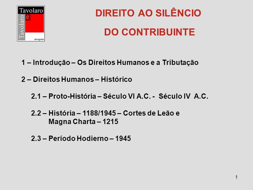 1 DIREITO AO SILÊNCIO DO CONTRIBUINTE 1 – Introdução – Os Direitos Humanos e a Tributação 2 – Direitos Humanos – Histórico 2.1 – Proto-História – Sécu
