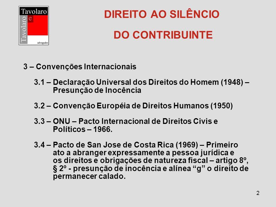 2 DIREITO AO SILÊNCIO DO CONTRIBUINTE 3 – Convenções Internacionais 3.1 – Declaração Universal dos Direitos do Homem (1948) – Presunção de Inocência 3