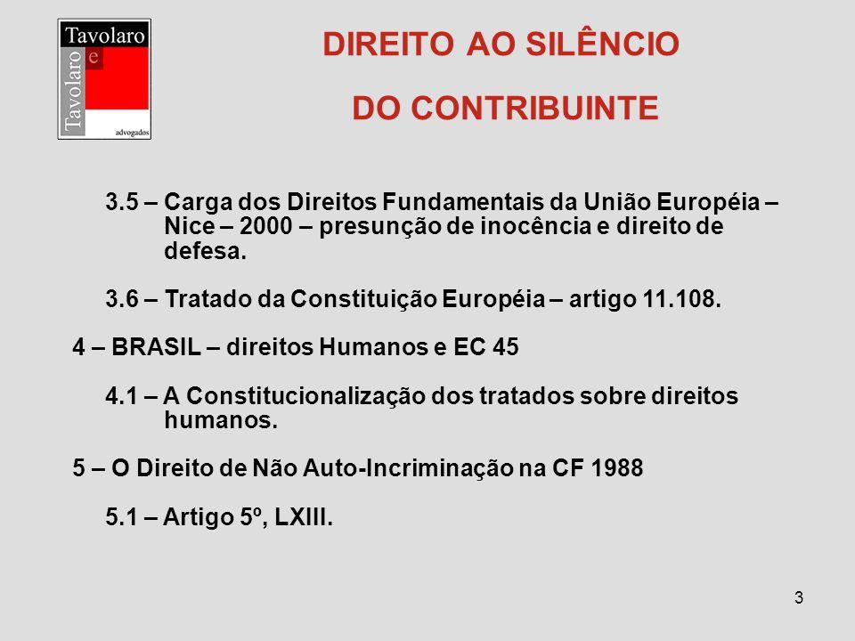 4 DIREITO AO SILÊNCIO DO CONTRIBUINTE 6 – Normas Infra-Constitucionais 6.1 – Administração – dever de lançar e ônus da prova – CTN – artigo 142.