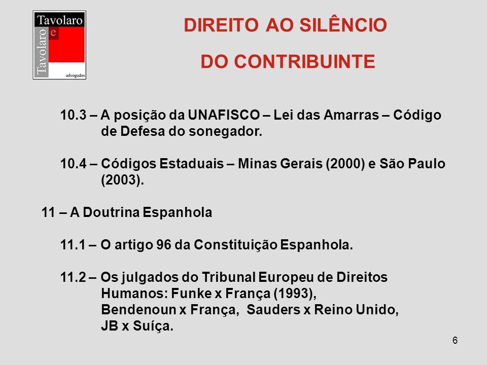 6 DIREITO AO SILÊNCIO DO CONTRIBUINTE 10.3 – A posição da UNAFISCO – Lei das Amarras – Código de Defesa do sonegador. 10.4 – Códigos Estaduais – Minas