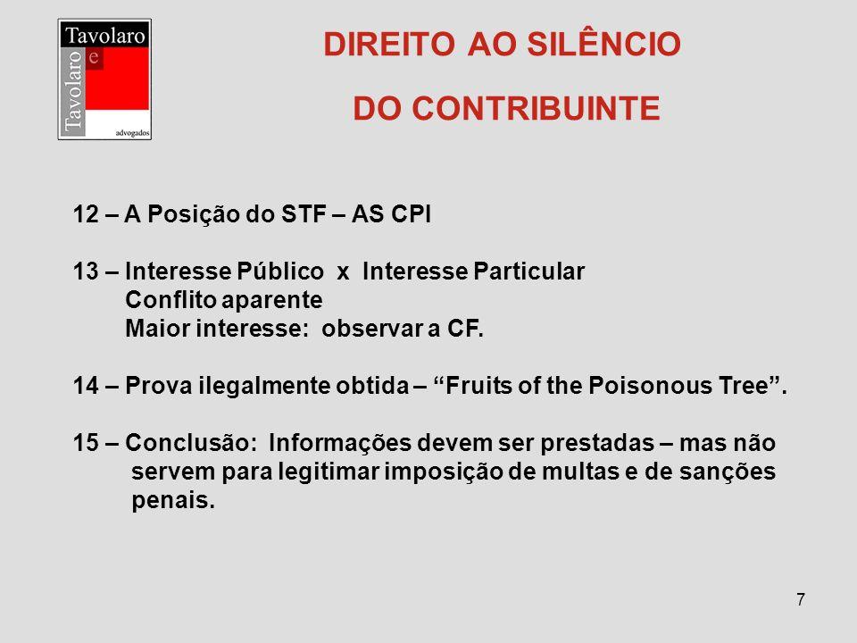 7 DIREITO AO SILÊNCIO DO CONTRIBUINTE 12 – A Posição do STF – AS CPI 13 – Interesse Público x Interesse Particular Conflito aparente Maior interesse: