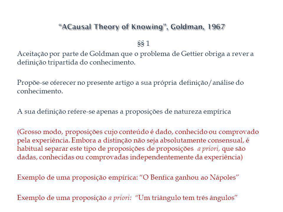 §§ 1 Aceitação por parte de Goldman que o problema de Gettier obriga a rever a definição tripartida do conhecimento. Propõe-se oferecer no presente ar