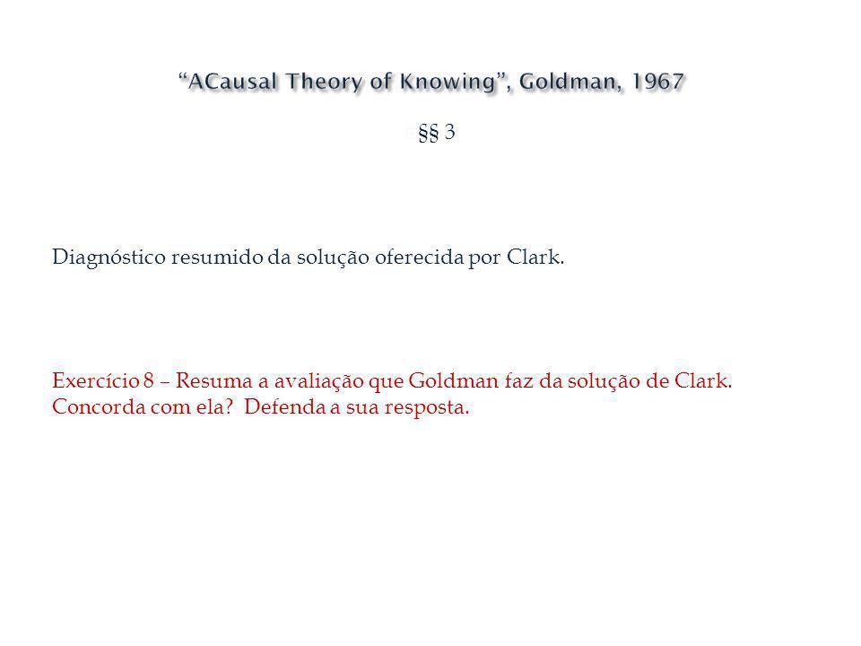 §§ 3 Diagnóstico resumido da solução oferecida por Clark. Exercício 8 – Resuma a avaliação que Goldman faz da solução de Clark. Concorda com ela? Defe