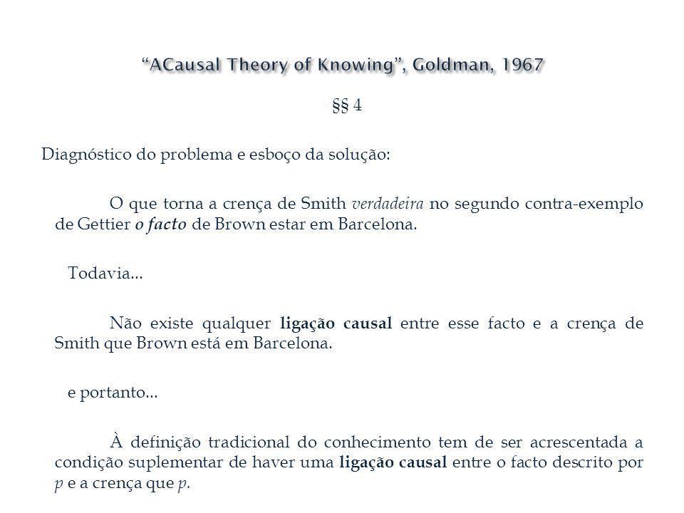 §§ 4 Diagnóstico do problema e esboço da solução: O que torna a crença de Smith verdadeira no segundo contra-exemplo de Gettier o facto de Brown estar