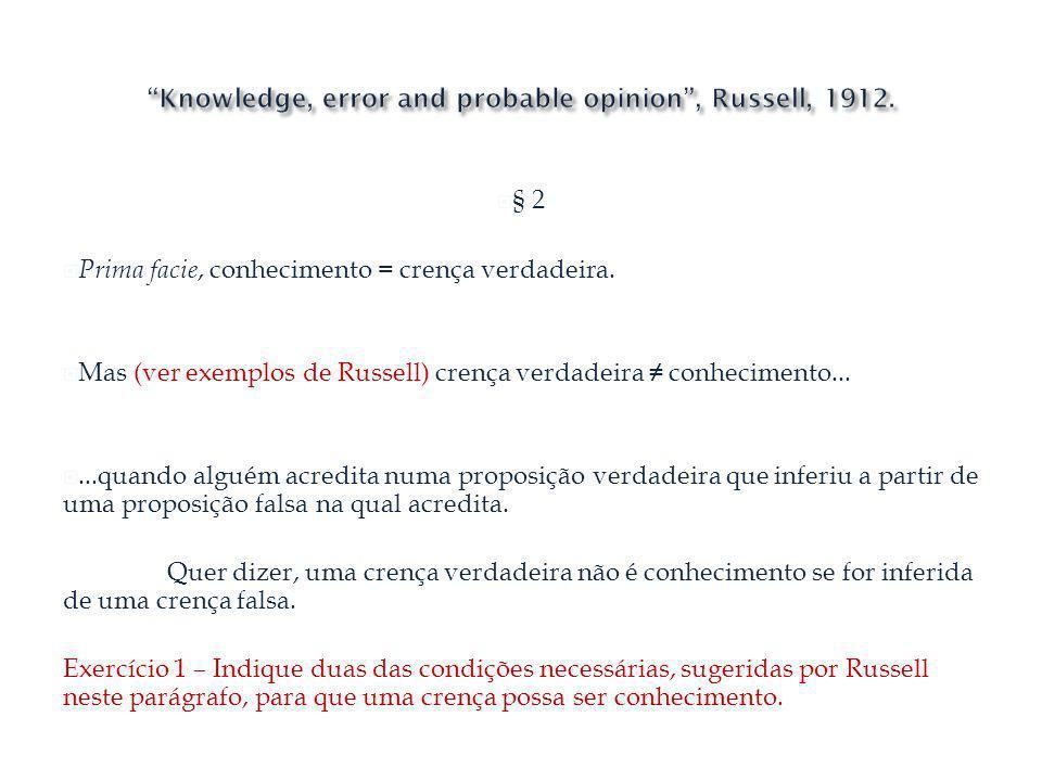 § 2 Prima facie, conhecimento = crença verdadeira. Mas (ver exemplos de Russell) crença verdadeira conhecimento......quando alguém acredita numa propo