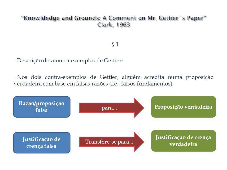 § 1 Descrição dos contra-exemplos de Gettier: Nos dois contra-exemplos de Gettier, alguém acredita numa proposição verdadeira com base em falsas razõe