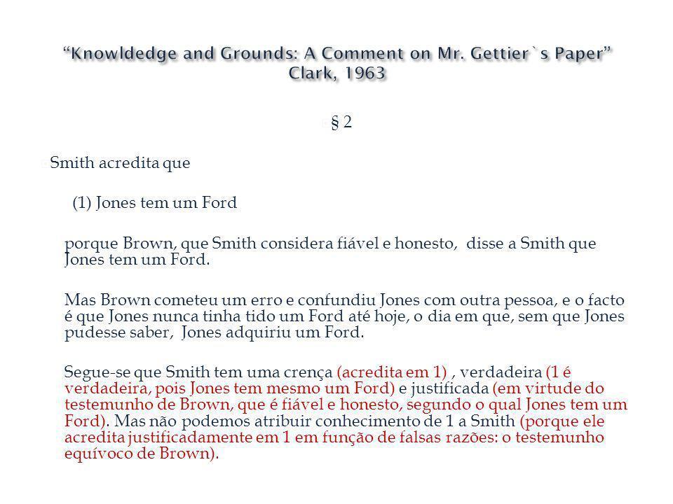 § 2 Smith acredita que (1) Jones tem um Ford porque Brown, que Smith considera fiável e honesto, disse a Smith que Jones tem um Ford. Mas Brown comete