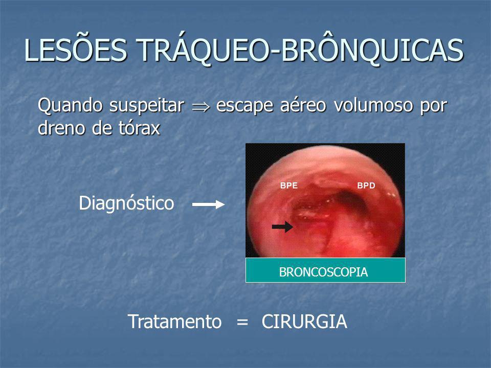 LESÕES TRÁQUEO-BRÔNQUICAS Sinais / sintomas clínicos: hemoptise, enfisema subcutâneo, pneumotórax hipertensivo. Sinais / sintomas clínicos: hemoptise,
