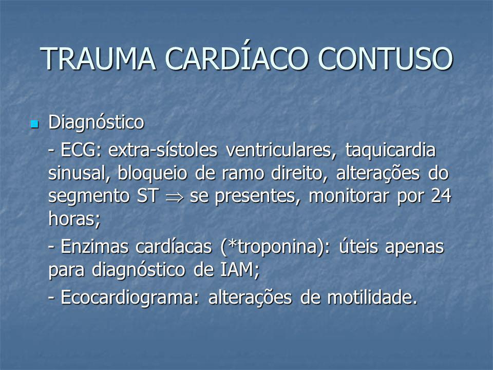 TRAUMA CARDÍACO CONTUSO Gravidade variável: contusão miocárdica, ruptura de câmaras cardíacas (tamponamento) ou laceração valvular; Gravidade variável