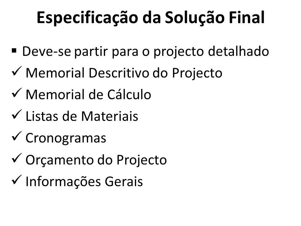 Especificação da Solução Final Deve-se partir para o projecto detalhado Memorial Descritivo do Projecto Memorial de Cálculo Listas de Materiais Cronog