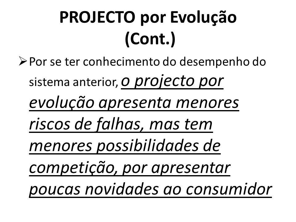 PROJECTO por Evolução (Cont.) Por se ter conhecimento do desempenho do sistema anterior, o projecto por evolução apresenta menores riscos de falhas, m
