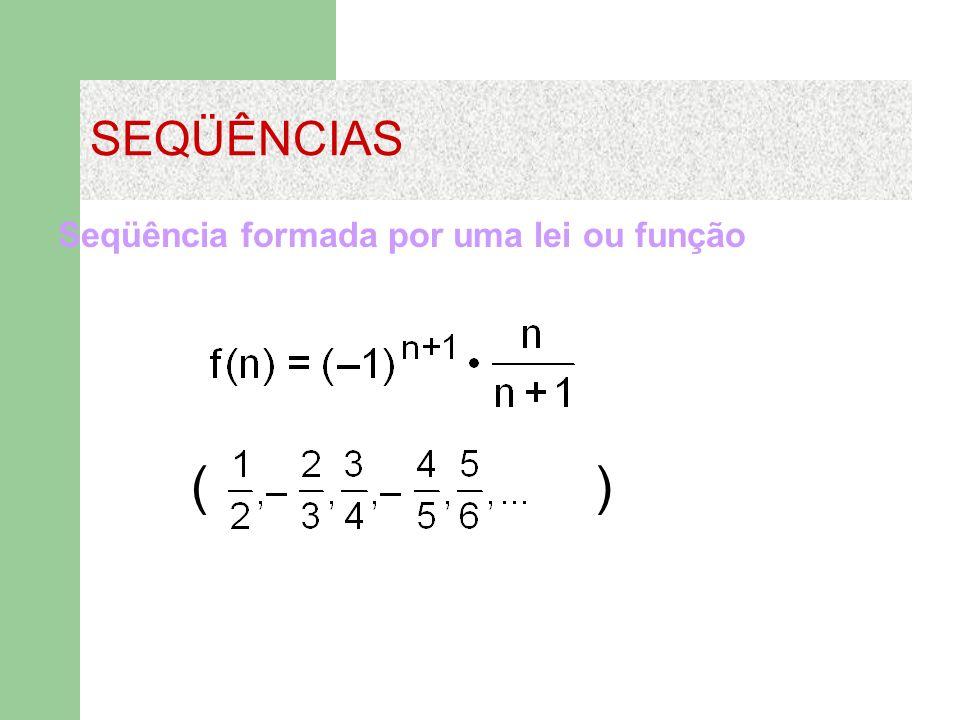 Seqüência formada por uma lei ou função ( )