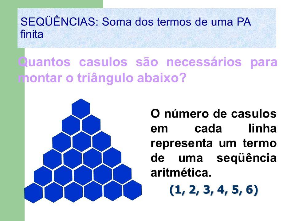 SEQÜÊNCIAS: Soma dos termos de uma PA finita Quantos casulos são necessários para montar o triângulo abaixo? O número de casulos em cada linha represe