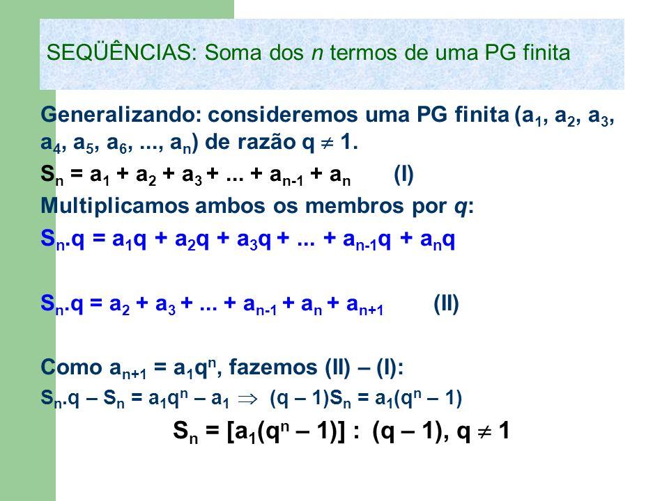 Generalizando: consideremos uma PG finita (a 1, a 2, a 3, a 4, a 5, a 6,..., a n ) de razão q 1. S n = a 1 + a 2 + a 3 +... + a n-1 + a n (I) Multipli