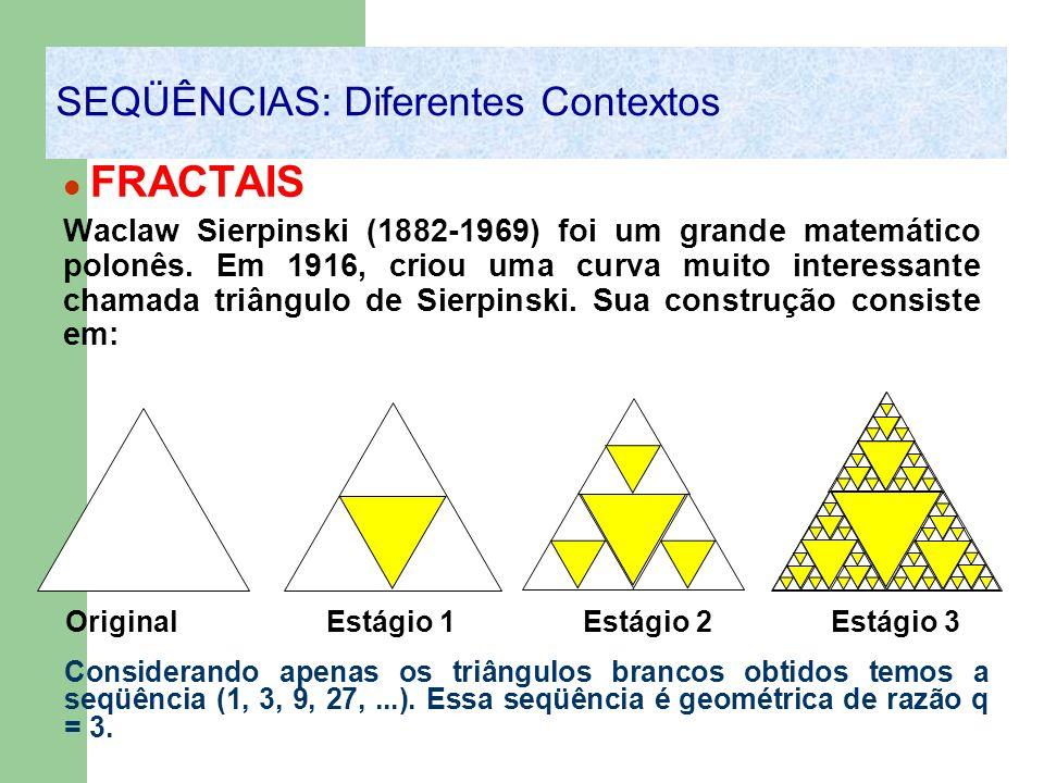 FRACTAIS Waclaw Sierpinski (1882-1969) foi um grande matemático polonês. Em 1916, criou uma curva muito interessante chamada triângulo de Sierpinski.