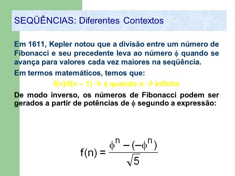 SEQÜÊNCIAS: Diferentes Contextos Em 1611, Kepler notou que a divisão entre um número de Fibonacci e seu precedente leva ao número quando se avança par