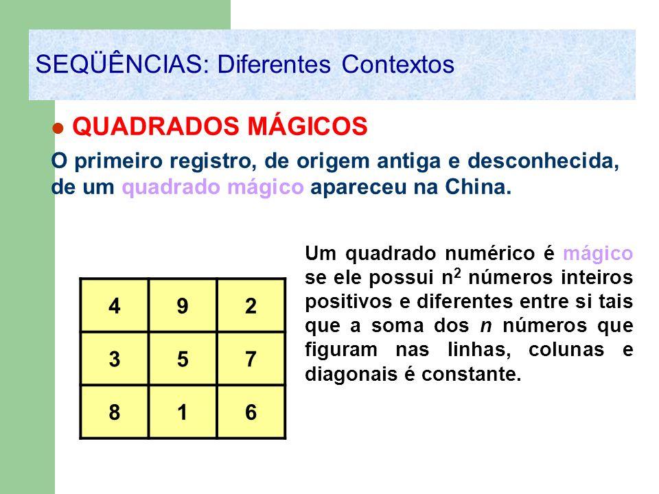 QUADRADOS MÁGICOS O primeiro registro, de origem antiga e desconhecida, de um quadrado mágico apareceu na China. 492 357 816 SEQÜÊNCIAS: Diferentes Co