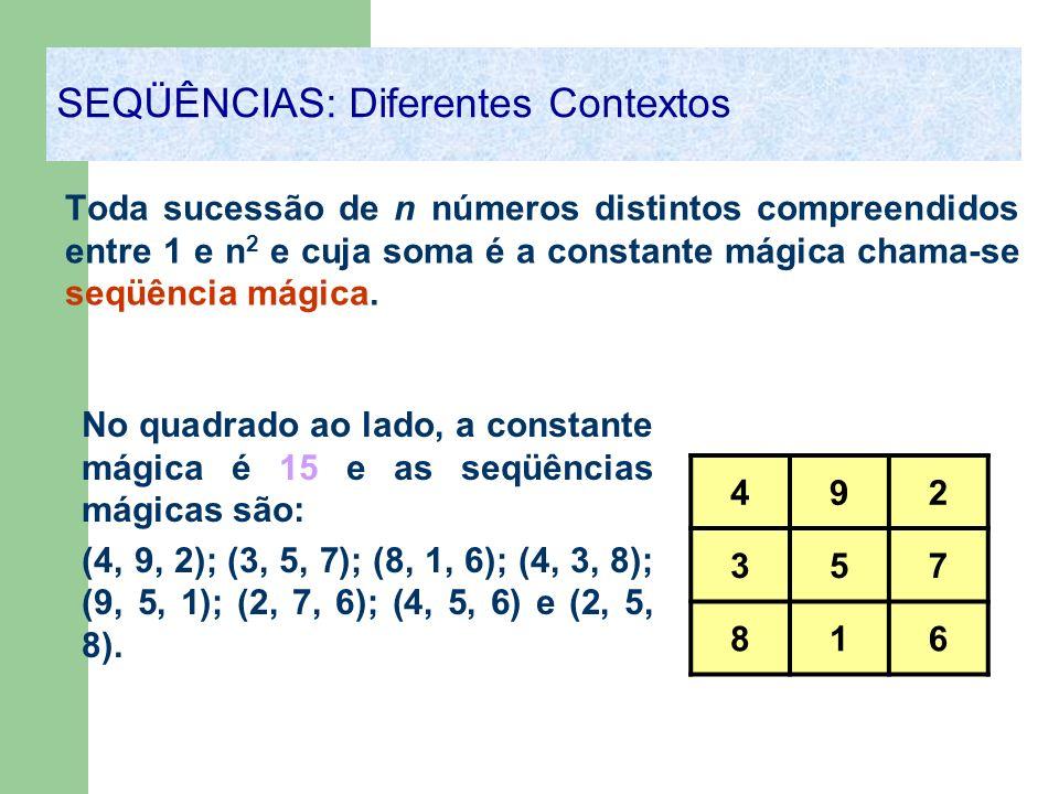 Toda sucessão de n números distintos compreendidos entre 1 e n 2 e cuja soma é a constante mágica chama-se seqüência mágica. SEQÜÊNCIAS: Diferentes Co