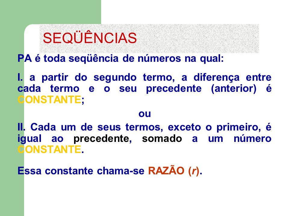 PA é toda seqüência de números na qual: I. a partir do segundo termo, a diferença entre cada termo e o seu precedente (anterior) é CONSTANTE; ou II. C