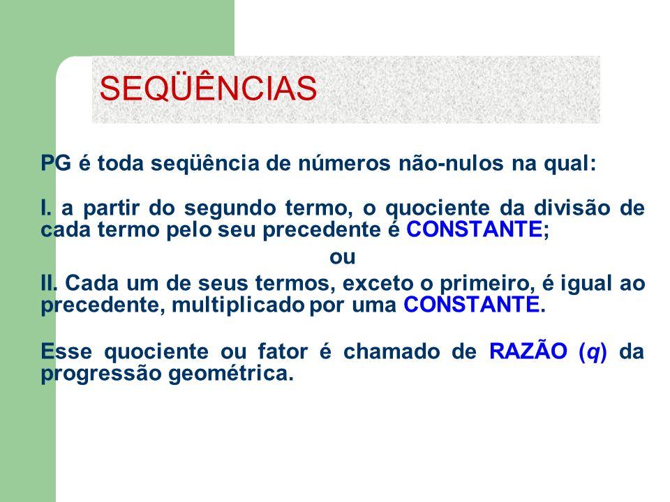 PG é toda seqüência de números não-nulos na qual: I. a partir do segundo termo, o quociente da divisão de cada termo pelo seu precedente é CONSTANTE;
