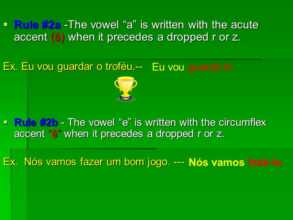 Rule #2 -If the direct object pronoun is preceded by a verb ending in r, s, or z, that letter is dropped, the letter l is added to the beginning of th