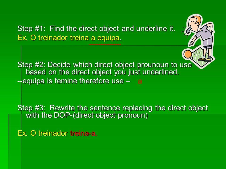 Direct Object Pronouns (DOP) o – it(m),hima- it (f), her os,as-them Ex. Ela compra uma bola. Ela compra-a. Ele escolhe os jogadores. Ele escolhe-os. *