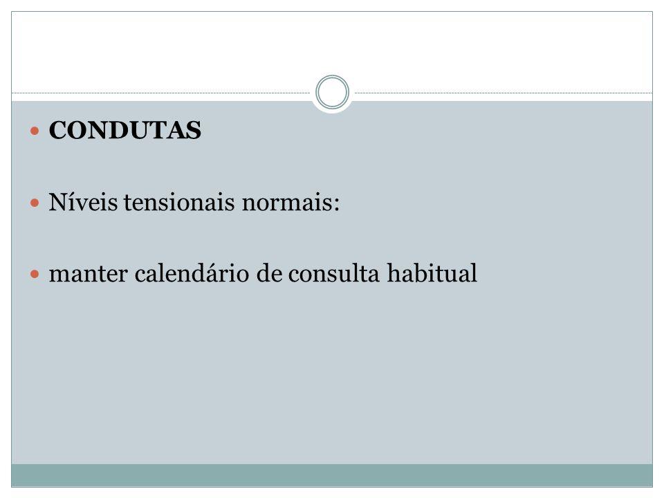 CONDUTAS Níveis tensionais normais: manter calendário de consulta habitual